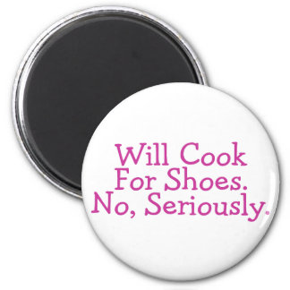 Will Cook For Shoes No Seriously 6 Cm Round Magnet