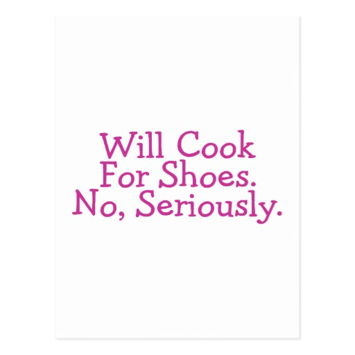 Will Cook For Shoes No Seriously Postcards