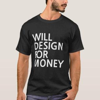 Will design for money T-Shirt
