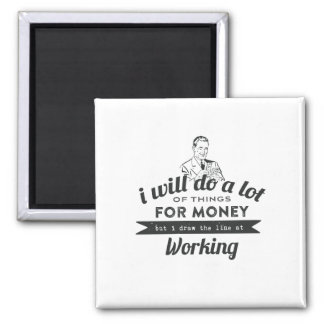 Will Do a lot for money but Work Square Magnet