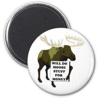 Will Do Moose Stuff For Money Refrigerator Magnets