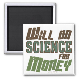 Will do Science for money Refrigerator Magnets