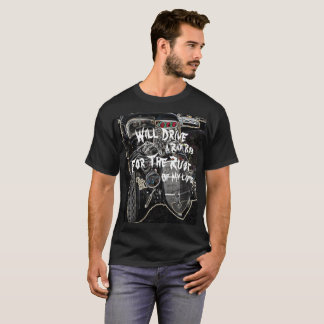Will Drive a Rat Rod for the Rust of My Life - T-Shirt