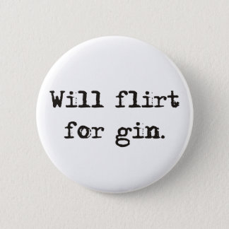 Will Flirt for Gin Pin/ Button Badge