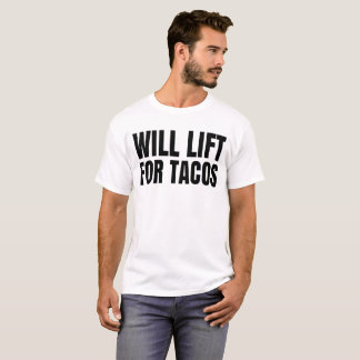 Will lift for tacos t-shirt