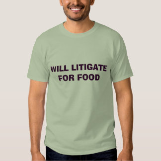 WILL LITIGATE FOR FOOD TEE SHIRTS