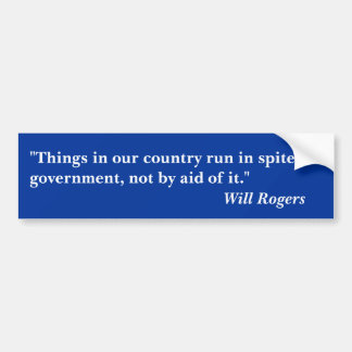 "Will Rogers Quotes ""Things in our country run..."" Car Bumper Sticker"