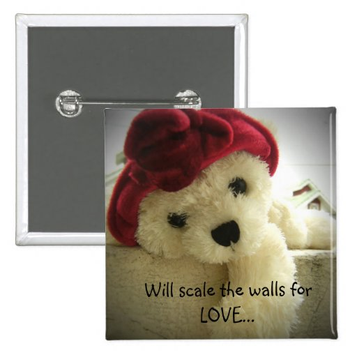 Will scale the walls for LOVE... Pinback Button
