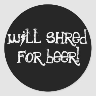 Will Shred For Beer Classic Round Sticker