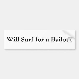 Will Surf for a Bailout Bumper Sticker