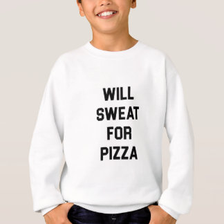 Will Sweat for PIzza Sweatshirt