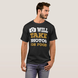 Will Take Photos For Food T-Shirt