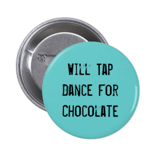 Will Tap Dance For Chocolate 6 Cm Round Badge