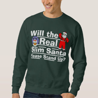Will the Real Slim Santa Please Stand Up? Sweatshirt