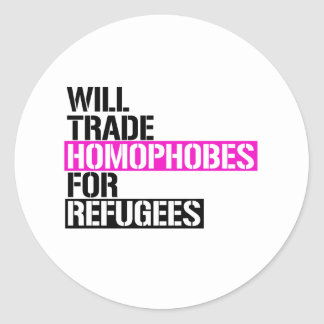 Will Trade Homophobes for Refugees - - LGBTQ Right Classic Round Sticker