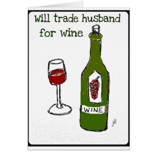Will Trade Husband for Wine...print by jill Card
