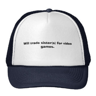 Will trade sister(s) for video games. trucker hat