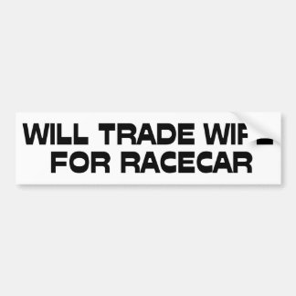 WIll Trade Wife For Racecar Bumper Sticker