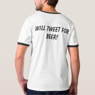 Will Tweet For Beer! Will Tweet For Bacon! T-Shirt