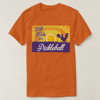 """Will Wake for Pickleball"" T-Shirt"