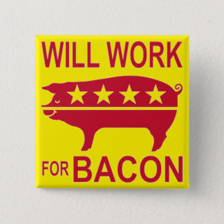 Will Work For Bacon 15 Cm Square Badge