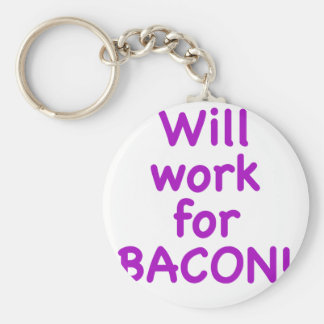 Will Work for Bacon Keychains