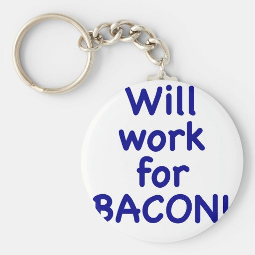 Will Work for Bacon! Keychains