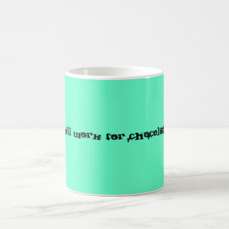 Will Work for Chocolate Coffee Mug