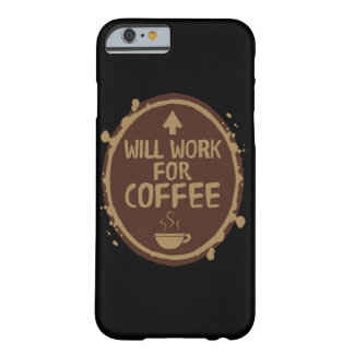 Will Work for Coffee Barely There iPhone 6 Case