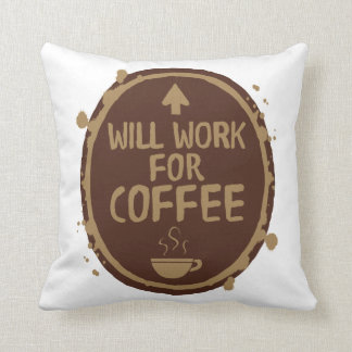 Will Work for Coffee Cushion