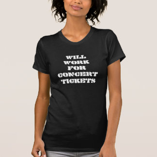 Will Work For Concert Tickets T-Shirt