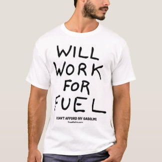 Will Work For Fuel T-Shirt