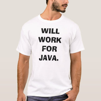 WILL WORK FOR JAVA. T-Shirt