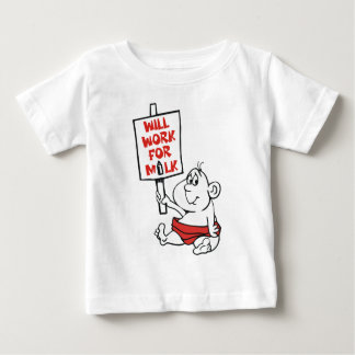 WILL WORK FOR MILK BABY T-Shirt