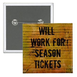 Will Work for Season Tickets pin