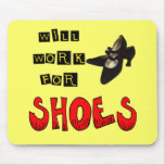 Will Work For Shoes T-shirts and Gifts For Her Mouse Pads