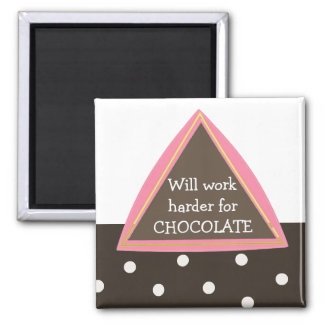 Will Work Harder for Chocolate Square Magnet