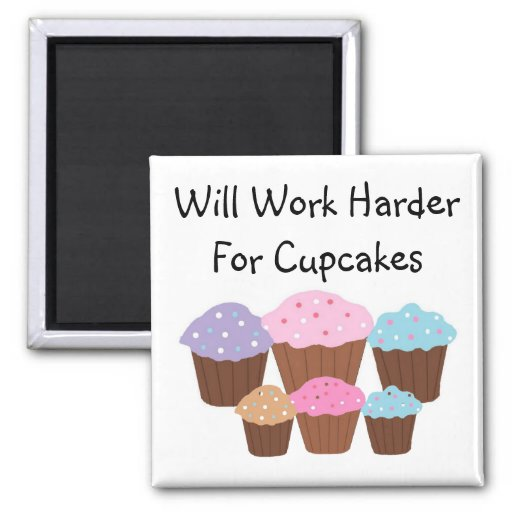 Will Work Harder For Cup... Refrigerator Magnet