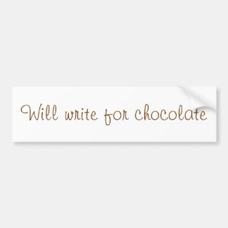 """Will write for chocolate"" bumper sticker"