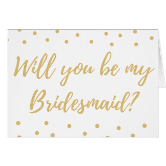 Will you be be my Bridesmaid? Gold lettering card