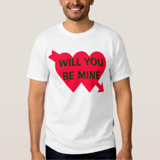 WILL YOU BE MINE TSHIRTS