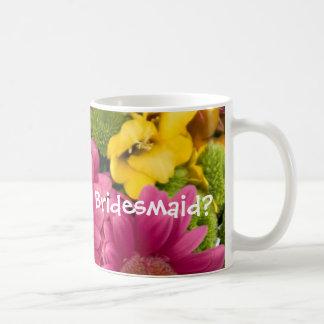 Will you be my Bridesmaid? Coffee Mug