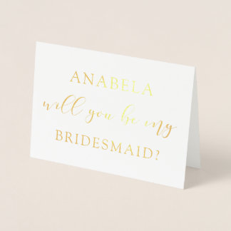 Will You Be My Bridesmaid REAL GOLD FOIL Script Foil Card