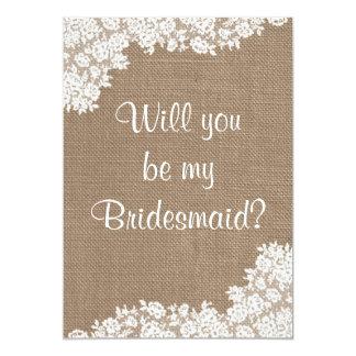 Will You Be My Bridesmaid? Rustic Burlap & Lace 13 Cm X 18 Cm Invitation Card