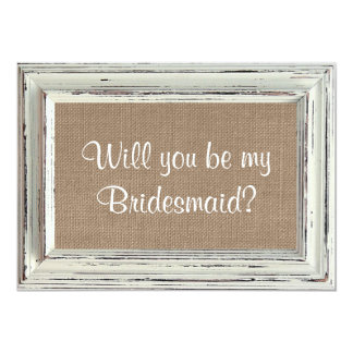 Will You Be My Bridesmaid Rustic White Frame Cards 13 Cm X 18 Cm Invitation Card