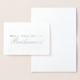 Will you be my Bridesmaid Silver Foil Card