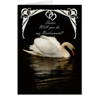 Will you be my bridesmaid Sister classy swan card