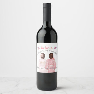 Will you be my bridesmaid Wine label brunette
