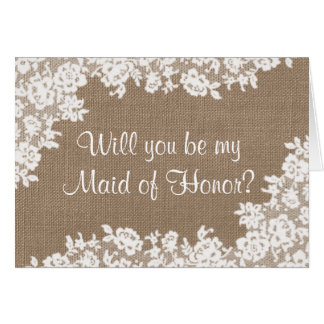 Will You Be My Maid of Honor? Rustic Burlap & Lace Greeting Card