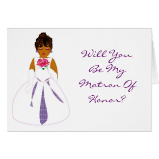 """""""Will You Be My Matron Of Honor"""" Card Cards"""